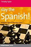 Slay the Spanish!: Weapons Against the Ruy Lopez (Everyman Chess)