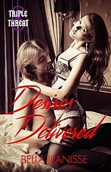 Desires Delivered (Triple Threat Book 8) by [Jeanisse, Bella]