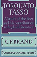 Torquato Tasso: A Study of the Poet and of his Contribution to English Literature