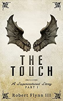 The Touch: A Supernatural Story - Part I by [Flynn III, Robert]