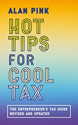 Hot Tips for Cool Tax: The Entrepreneur's Tax Guide, revised and updated (English Edition)