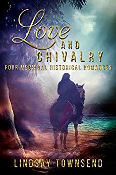 Love and Chivalry: Four Medieval Historical Romances by [Townsend, Lindsay]