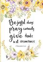 Be Joyful Always Pray Continually Give Thanks In All Circumstances: Bible Verse Notebook, Composition Book Journal For Women and Girls, Wide Ruled Line Paper