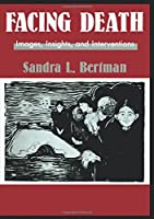 Facing Death: Images, Insights, and Interventions: A Handbook For Educators, Healthcare Professionals, And Counselors (Series in Death, Dying, and Bereavement)