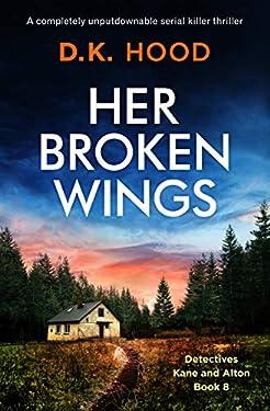 Her Broken Wings: A completely unputdownable serial killer thriller (Detectives Kane and Alton Book 8)