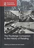 The Routledge Companion to the History of Retailing (Routledge Companions in Business, Management and Accounting)