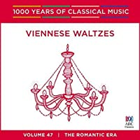 Viennese Waltzes [1000 Years Of Classical Music, Vol. 47]