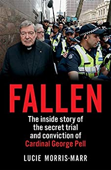 Fallen: The inside story of the secret trial and conviction of Cardinal George Pell by [Morris-Marr, Lucie]