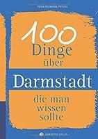100 Dinge ueber Darmstadt, die man wissen sollte