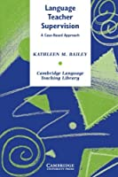 Language Teacher Supervision: A Case-Based Approach (Cambridge Language Teaching Library)