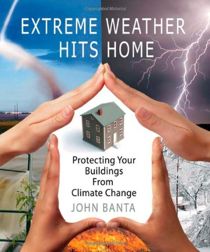 Download Extreme Weather Hits Home: Protecting Your Buildings from Climate Change 0865715939