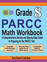 Grade 8 Parcc Mathematics, 2018-2019: A Comprehensive Review and Step-by-step Guide to Preparing for the Parcc Math Test