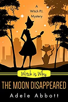 Witch Is Why The Moon Disappeared (A Witch P.I. Mystery Book 17) by [Abbott, Adele]