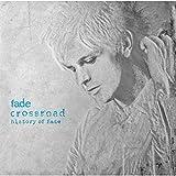 Crossroad~History Of fade