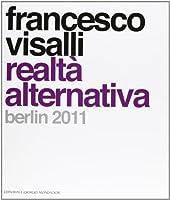 Francesco Visalli. Realtà alternative. Berlin