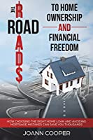 The Road to Home Ownership and Financial Freedom: How Choosing the Right Home Loan and Avoiding Mortgage Mistakes Can Save You Thousands
