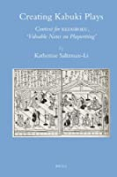 "Creating Kabuki Plays: Context for Kezairoku, ""Valuable Notes on Playwriting"" (Brill's Japanese Studies Library)"