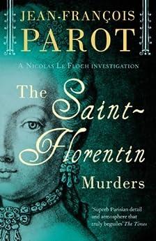 [Parot, Jean-François]のThe Saint-Florentin murders: The Nicolas Le Floch Investigations (A Nicolas Le Floch Investigation)