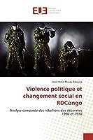 Violence politique et changement social en RDCongo: Analyse comparée des rébellions des décennies 1960 et 1970 (Omn.Univ.Europ.)