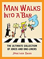 Man Walks Into a Bar 3: The Ultimate Collection of Jokes and One-Liners