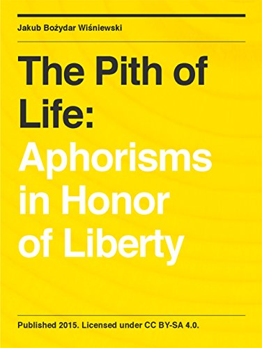 The Pith of Life: Aphorisms in Honor of Liberty (English Edition)の詳細を見る