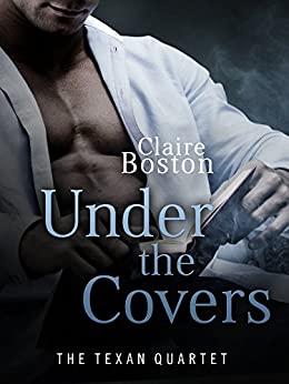 Under the Covers (The Texan Quartet Book 3) by [Boston, Claire]