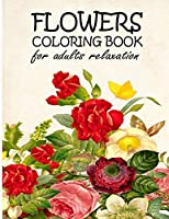 Flowers Coloring Book for Adults Relaxation: Adult Coloring Books Flowers The Magic Of Flower Mandala Color Therapy Or Chromotherapy Books - The Art Coloring Book 50+ Unique Designs For Adults Relaxation Reduce Anxiety And Stress