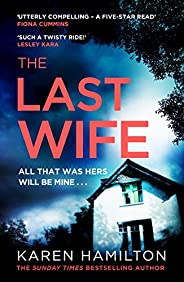 The Last Wife: The addictive and unforgettable new thriller from the Sunday Times bestseller