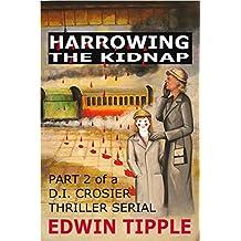 HARROWING THE KIDNAP: Part 2 of a DI Crosier Serial (Railway Detective Series)