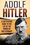 Adolf Hitler: A Captivating Guide to the Life of the Führer of Nazi Germany (English Edition)