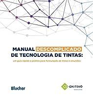 Manual descomplicado de tecnologia de tintas: um guia rápido e pratico para formulação de tintas e emulsões