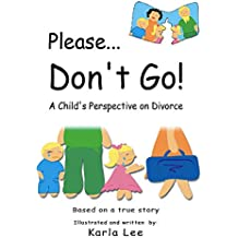 Please Don't Go!: A Child's Perspective on Divorce