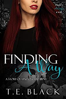 Finding A Way (The Unexpected Love Series Book 1) by [Black, T.E.]