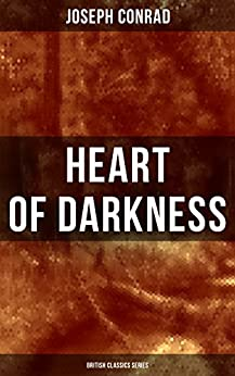 Heart of Darkness (British Classics Series): Including Author's Memoirs, Letters & Critical Essays by [Conrad, Joseph]