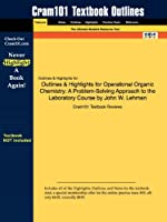 Outlines & Highlights for Operational Organic Chemistry: a Problem-solving Approach to the Laboratory Course