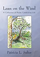 Lean on the Wind: A Collection of Poems Celebrating Life