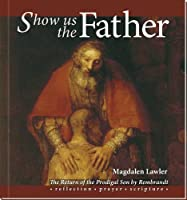 Show Us the Father Resource Pack: Return of the Prodigal Son by Rembrandt