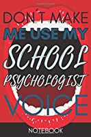 Don't Make Me Use My School Psychologist Voice: Funny Office Notebook/Journal For Women/Men/Coworkers/Boss/Business Woman/Funny office work desk humor/ Stress Relief Anger Management Journal(6x9 inch)