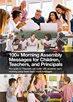 100+ Morning Messages for Children, Teachers, and Principals: Principals or Teachers can meet with students each morning using these ready made messages
