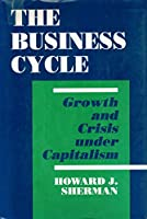 The Business Cycle: Growth and Crisis Under Capitalism