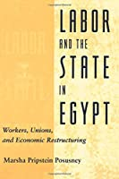 Labor and the State in Egypt, 1952-1994: Workers, Unions, and Economic Restructuring, 1952-1996 (Communication)