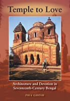 Temple to Love: Architecture and Devotion in Seventeenth-Century Bengal (Contemporary Indian Studies)