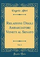 Relazioni Degli Ambasciatori Veneti Al Senato, Vol. 3 (Classic Reprint)