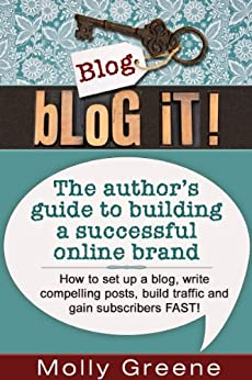 Blog It! The author's guide to building a successful online brand by [Greene, Molly]