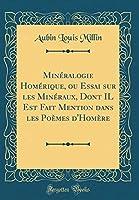 Minéralogie Homérique, Ou Essai Sur Les Minéraux, Dont Il Est Fait Mention Dans Les Poèmes d'Homère (Classic Reprint)