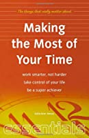 Making the Most of Your Time (Essentials)