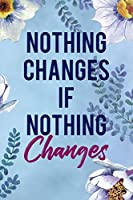 Nothing Changes If Nothing Changes: Alcoholism Notebook Journal Composition Blank Lined Diary Notepad 120 Pages Paperback  Blue Flowers