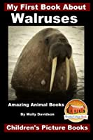 My First Book About Walruses: Amazing Animal Books - Children's Picture Books