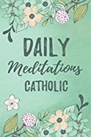 Daily Meditations Catholic: Blank Prayer Journal, Lined Pages