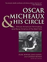 Oscar Micheaux and His Circle: African-American Filmmaking and Race Cinema of the Silent Era